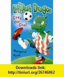 Littlest Dragon Goes for Goal (Roaring Good Reads) (9780007192946) Margaret Ryan , ISBN-10: 0007192940  , ISBN-13: 978-0007192946 ,  , tutorials , pdf , ebook , torrent , downloads , rapidshare , filesonic , hotfile , megaupload , fileserve