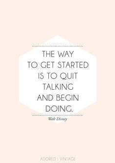"""The way to get started is to quit talking and begin doing."" - Walt Disney #quote"