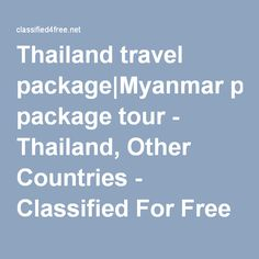Thailand travel package Myanmar package tour - Thailand, Other Countries - Classified For Free Thailand Travel Packages, Other Countries, Tour Operator, Tours, Country, Free, Rural Area, Country Music