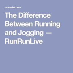 The Difference Between Running and Jogging — RunRunLive