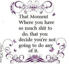 Or in other words, every moment for me... (There's got to be something new on FB or Pinterest, right?!?)