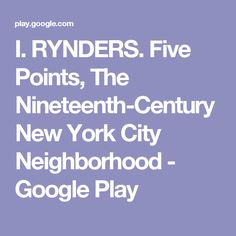 I. RYNDERS. Five Points, The Nineteenth-Century New York City Neighborhood - Google Play