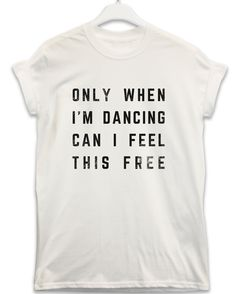 Only When I'm Dancing - Lyric Quote T Shirt - White / Medium