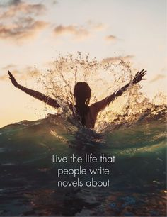 Live the life that people write novels about <3 Stow Quotes x