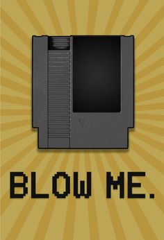 Video Game Cartridge Blow Me Poster I totally get it, so true & too funny! 8 Bit, Lol, Ol Days, Geek Out, Just For Laughs, Laugh Out Loud, The Funny, Childhood Memories, Videos
