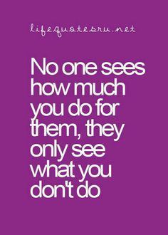 Nø öne sees how much yøu do for them, they only see what you don't dø. Gøød Mørning!