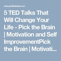 5 TED Talks That Will Change Your Life - Pick the Brain | Motivation and Self ImprovementPick the Brain | Motivation and Self Improvement