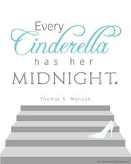 "president thomas s monson love this quote :) ""Every Cinderella has her midnight"""