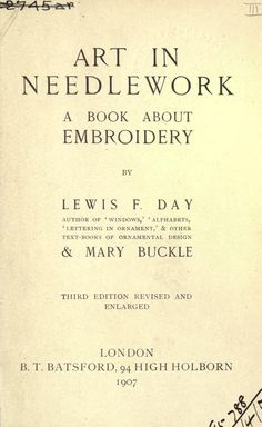 """""""Art In Needlework: A Book About Embroidery"""" By Lewis F Day & Mary Buckley (1907)"""