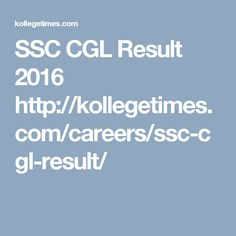 SSC CGL Result 2016 http://kollegetimes.com/careers/ssc-cgl-result/