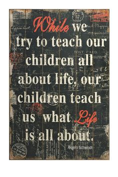 What Life Is About Wall Art While we try to teach our children all about life…