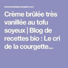 Crème brûlée très vanillée au tofu soyeux | Blog de recettes bio : Le cri de la courgette...