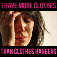👗 Girl problems anyone? 👗 #firstworldproblems #havetolove #girllife #fashion