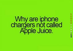 Why are iphone chargers not called Apple Juice  #funnypictures #lol #lmao #haha #funny #iphone #applejuice