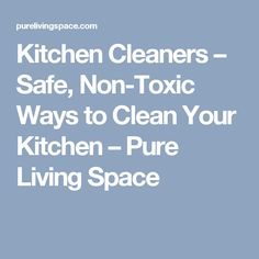 Kitchen Cleaners – Safe, Non-Toxic Ways to Clean Your Kitchen                         – Pure Living Space
