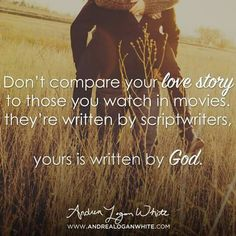 """""""Don's compare your love story to those you watch in movies. They're written by scriptwriters, yours is written by God."""""""