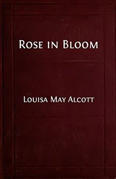"""Rose in Bloom (Illustrated Edition): A Sequel to """"Eight Cousins"""" (Classic Fiction for Young Adults Book 195) by [Alcott, Louisa May]"""