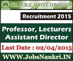 Goa Pubic Service Commission (GPSC)  Recruitment 2015 : Professor, Lecturers, Assistant Director – 10 Posts  Last Date : 02/04/2015  http://jobsnaukri.in/goa-pubic-service-commission-gpsc-recruitment-2015-professor-lecturers-assistant-director-10-posts/