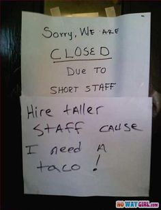 Then Hire Taller Staff I Need A Taco