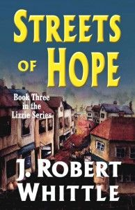 Streets of Hope by J. Robert Whittle - The third book in the Lizzie Series. 16-year-old Lizzie has amassed a growing empire but her reputation is coming to the attention of her evil competitors.