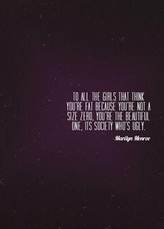 Para todas aquellas chicas que piensan que eres gorda porque no eres talla cero, tú eres la hermosa, es la sociedad la que es fea.