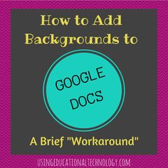 How to Add Backgrounds to Teaching Technology, Educational Technology, Technology Humor, Instructional Technology, Instructional Strategies, Technology Integration, Medical Technology, Energy Technology, Google Docs