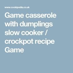 Game casserole with dumplings slow cooker / crockpot recipe Game