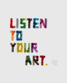 """""""Listen to your art."""" haha love this !"""