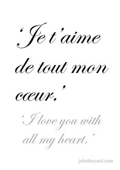 'I love you with all my heart.' - INFJ 'I love you with all my heart.' 'I love you with all my heart French Tattoo Quotes, French Word Tattoos, French Words Quotes, Latin Quotes, French Phrases, French Sayings, French Words With Meaning, Love Quotes In French, Quotes Quotes
