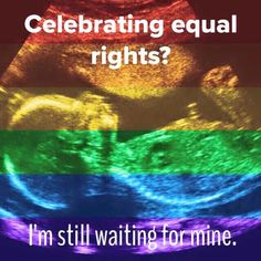 Celebrating equal rights? I'm still waiting for mine. #prolife #prochoice #LGBT  Pro-Life Alliance of Gays and Lesbians