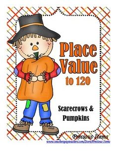 Place Value to 120  There are 24 sets consisting of 1 scarecrow and 4 pumpkins for each scarecrow.  The standard form of place value is written on the scarecrow.  Students will match the pumpkins to the scarecrow consisting of expanded form, written form, and base ten blocks.