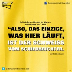 """Fußball-Spruch Klassiker der Woche - jeden Freitag """"neu"""". #112 #FSKdW - """"Also, das Einzige was hier läuft, ist der Schweiß vom Schiedsrichter."""" - Gerd Rubenbauer #Interwetten"""