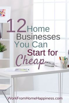 12 Home Business Ideas You Can Start for Cheap - Work From Home Happiness