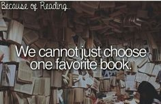 I don't get people who expect you to choose just one, it's like no these books are all my favorite