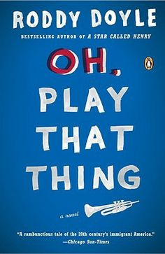 Oh, Play That Thing, by Roddy Doyle.  From A Star Called Roddy Doyle. Click on the cover to read the review by Lori.