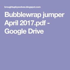 Bubblewrap jumper April 2017.pdf - Google Drive