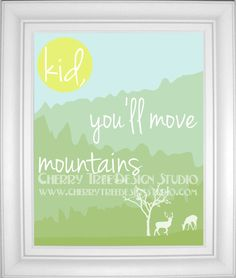 8x10 Nursery Print - Kid, You'll Move Mountains. $15.00, via Etsy.