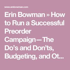 Erin Bowman  » How to Run a Successful Preorder Campaign—The Do's and Don'ts, Budgeting, and Other Things I've Learned Over The Years