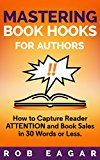 Free Kindle Book -   Mastering Book Hooks for Authors: How to Capture Reader Attention and Book Sales in 30 Words or Less