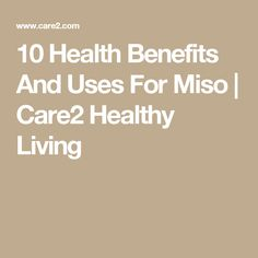10 Health Benefits And Uses For Miso   Care2 Healthy Living