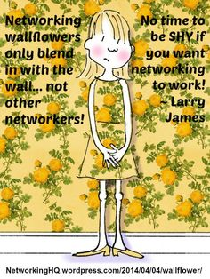 "Networkers! ~ New article, ""Don't be a Networking Wallflower"" on my #Networking Blog (designed not to sell, but to teach!). Something new about networking is posted every 4th day! More than 420 FREE Articles!  Tell your friends by clicking ""SHARE."" ~ http://networkinghq.wordpress.com/2014/04/04/wallflower/  Another Networking HotSpot:  http://www.TenCommitmentsofNetworking.com"