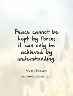 Peace cannot be kept by force;  it can only be achieved by understanding. #PictureQuotes