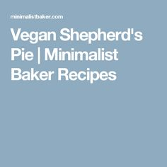 Vegan Shepherd's Pie | Minimalist Baker Recipes