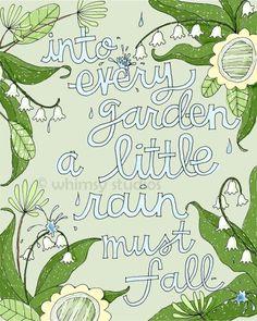 Into every garden, a little rain must fall.