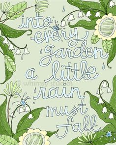 Into every garden...yes it is true