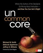 Uncommon Core Where the Authors of the Standards Go Wrong About Instruction-and How You Can Get It Right