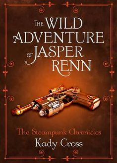 The Wild Adventure of Jasper Renn (The Steampunk Chronicles, #3.5) by Kady Cross