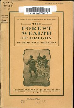The forest wealth of Oregon, by the Lewis and Clark Centennial Exposition Commission