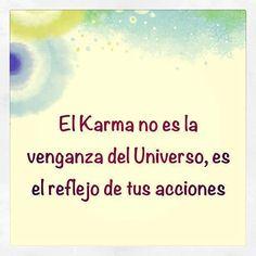 El karma no es la venganza del Universo, es el reflejo de tus acciones. # Spanish quote Citas