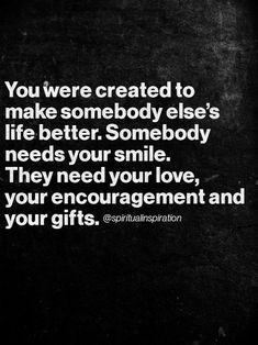 You were Created to Make Someone's Life Better Kindness Quote Great Quotes, Quotes To Live By, Me Quotes, Motivational Quotes, Inspirational Quotes, Nice Quotes For Friends, Famous Quotes, Happy Quotes, Positive Quotes